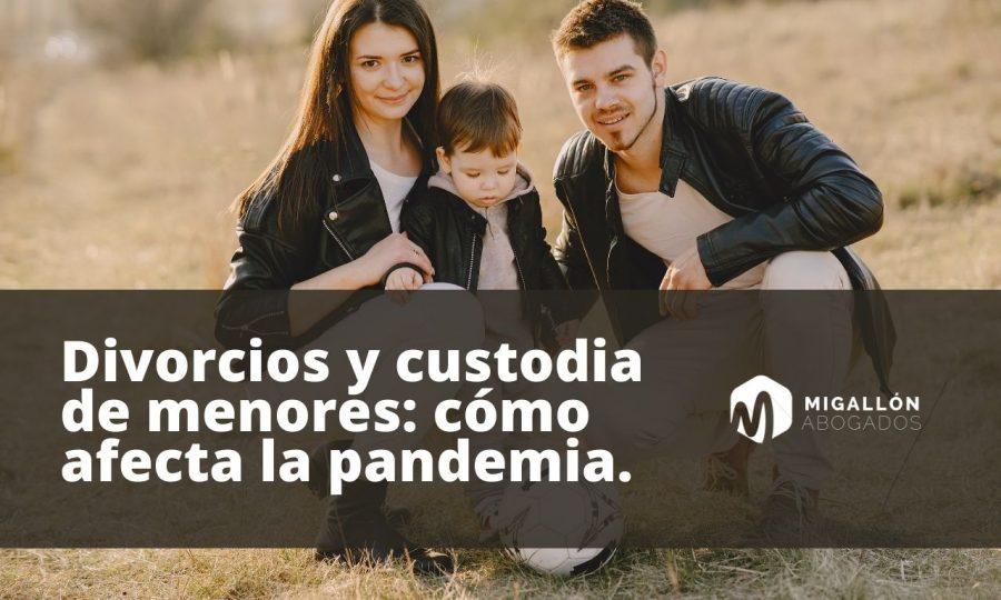 Divorcios y custodia de menores: cómo afecta la pandemia.